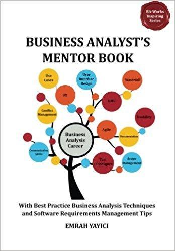 کتاب Business Analyst's Mentor Book: With Best Practice Business Analysis Techniques and Software Requirements Management Tips (Ba-Works Inspiring) Paperback – July 22, 2013