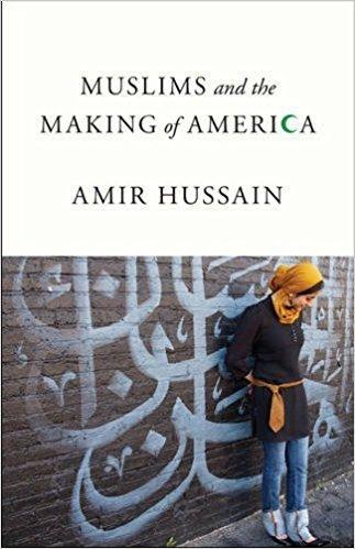 کتاب Muslims and the Making of America Hardcover – September 13, 2016 by Amir Hussain (Author)