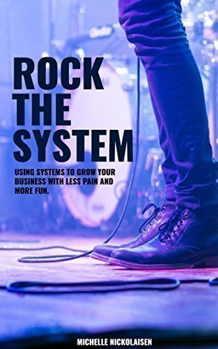 کتاب Rock the System: Using Systems to Grow Your Business With Less Pain + More Fun Kindle Edition