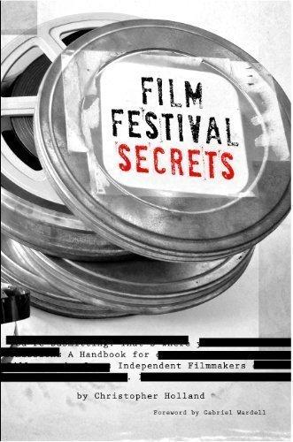 کتاب Film Festival Secrets: A Handbook for Independent Filmmakers Kindle Edition